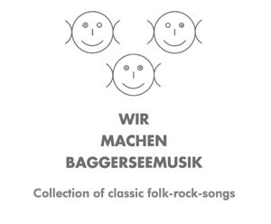 Wir machen Baggerseemusik - The platform for acoustic music - unplugged at Augsburg 1990 till 1994 - Songbook